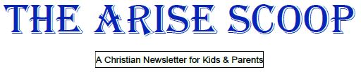 The Arise Scoop is a Christian newsletter for kids and parents to follow for all children's ministry and Arise church updates